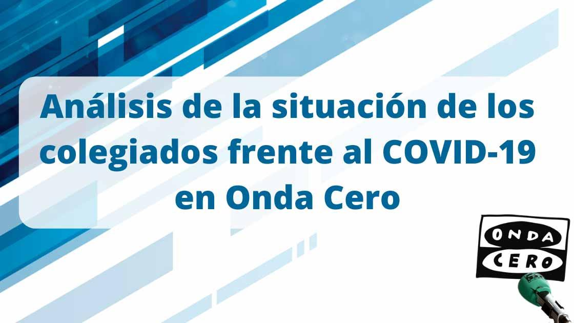 Análisis de la situación de los colegiados frente al COVID-19 en Onda Cero