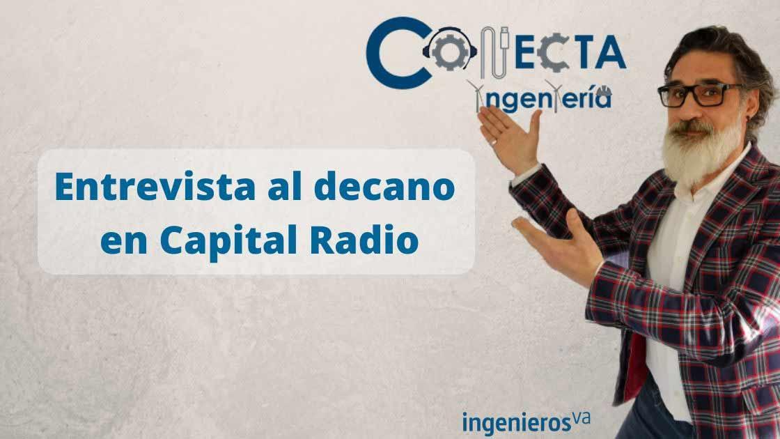 entrevista al decano en Capital Radio - ingenierosVA