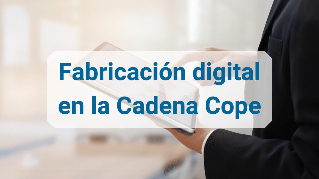 fabricación digital en la cadena cope - ingenierosVA